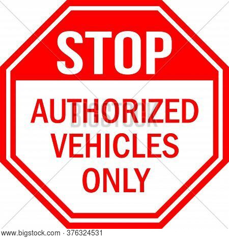 Stop Authorized Vehicles Only Sign. Red Background. Traffic Symbol, Pedestrian Safety Signs.