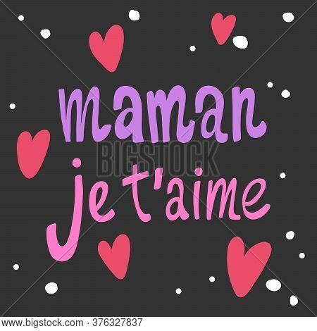 Maman Je T Aime. Sticker For Social Media Content. Vector Hand Drawn Illustration Design.