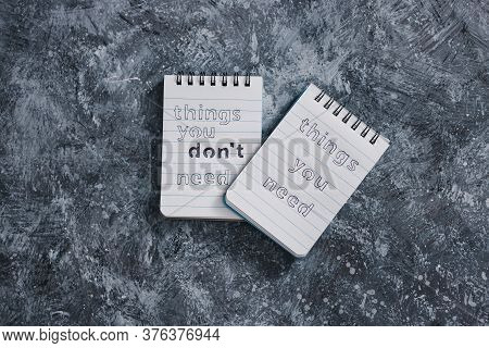 Minimalism Or Self-improvement And Introspection Concept, Notepads With Texts Things You Need And Th