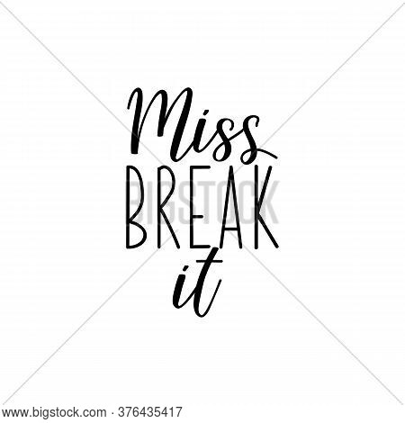 Miss Break It. Lettering. Can Be Used For Prints Bags, T-shirts, Posters, Cards. Calligraphy Vector.