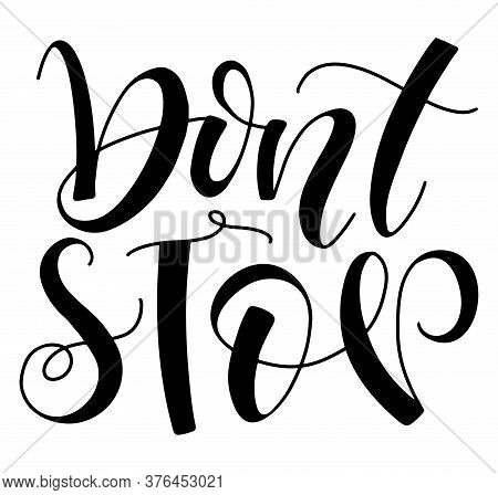 Dont Stop Black Lettering Isolated On White Background. Vector Illustration With Text For Posters, P