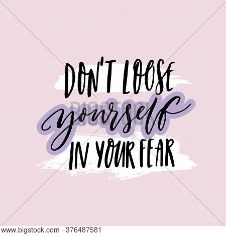 Dont Loose Yourself In Your Fear. Inspirational Quote About Anxiety. Positive Motivational Saying. H