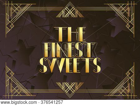 Art Deco The Finest Sweets Text. Decorative Greeting Card, Sign With Vintage Letters.