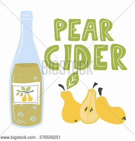 Pear Cider. Hand Drawn Lettering, Cartoon Doodle Fruit And Bottle With Cider. Vector Illustration