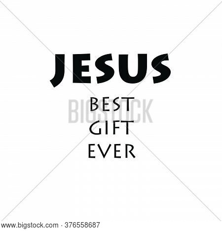 Jesus Best Gift Ever, Christian Faith, Typography For Print Or Use As Poster, Card, Flyer Or T Shirt