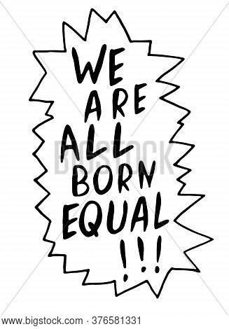 We Are All Born Equal - Vector Lettering Doodle Handwritten On Theme Of Antiracism, Protesting Again