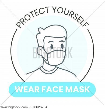 Protect Yourself, Wear Face Mask Sign. Outline Style Of Man Wearing Face Mask To Prevent The Spread