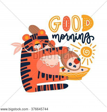 Hand Drawn Vector Illustration Of A Cute Tiger Eating Cereal, With Lettering Quote Good Morning. Iso