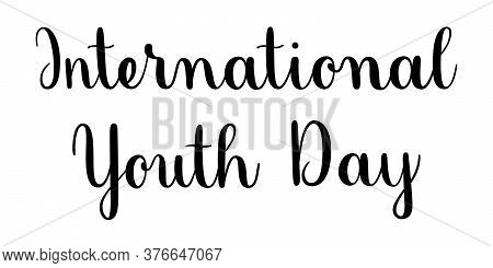 International Youth Day Phrase. Handwritten Vector Lettering Illustration. Brush Calligraphy Style.