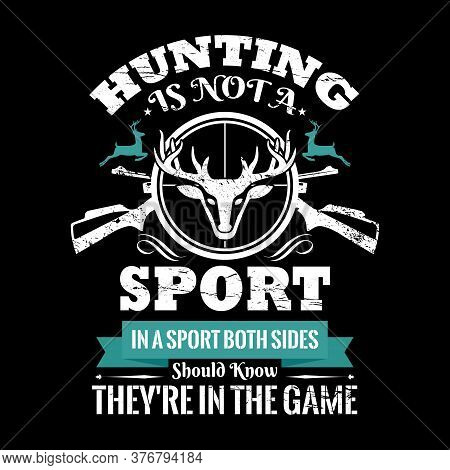 Hunting Quote Vector - Hunting Is Not A Sport. In A Sport Both Sides Should Know They're In The Game