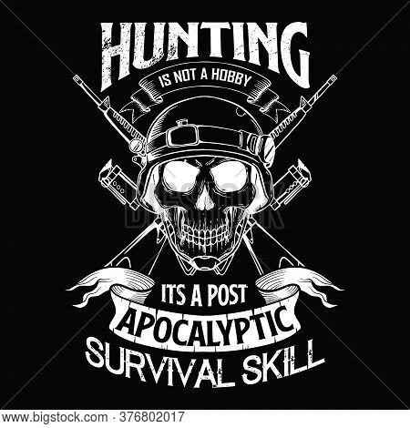 Hunting Saying Design - Hunting Is Not A Hobby Its A Post Apocalyptic Survival Skill - Vector