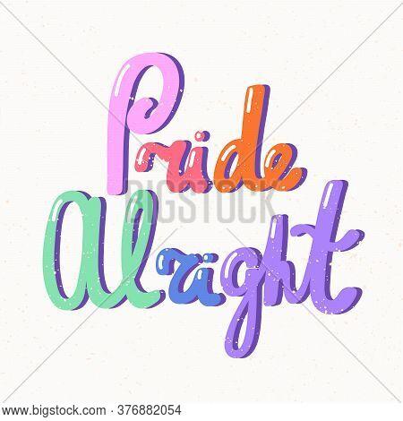 Pride Alright. Lgbt Quote Sticker. Pride Parade. Lgbt Community.