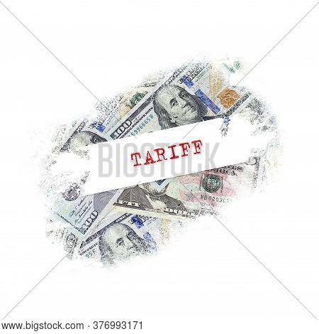 Tariff, Inscription, On A Background Of Dollar Banknotes. Isolated On A White Background. Business.