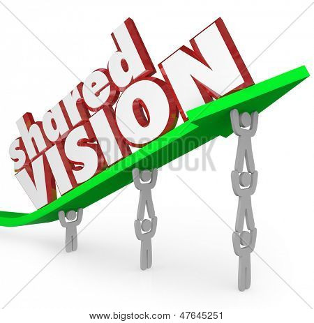 A group of workers or people in an organization lift an arrow with the words Shared Vision to illustrate their common goal and unanimous agreement of direction poster