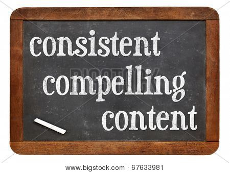 consistent, compelling content -  recommendation for bloging and social media marketing - white chalk text  on a vintage slate blackboard poster