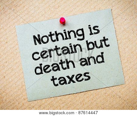 Nothing Is Certain But Death And Taxes