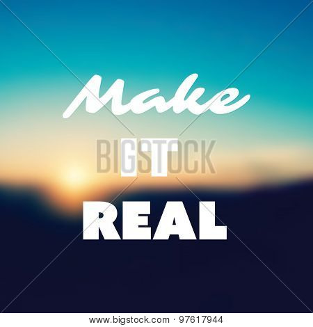 Make It Real - Inspirational Quote, Slogan, Saying - Success Concept Illustration with Label and Blurred Natural Background, Orange Sunset, Dusk Theme