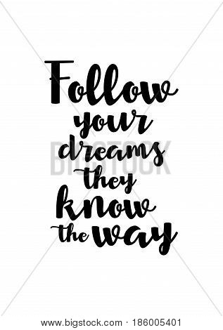 Lettering quotes motivation about life quote. Calligraphy Inspirational quote. Follow your dreams they know the way.