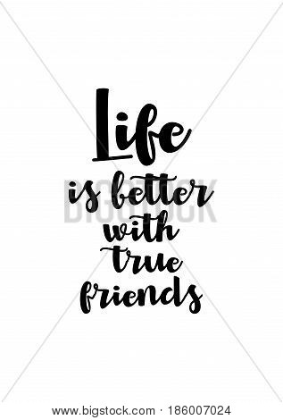 Lettering quotes motivation about life quote. Calligraphy Inspirational quote. Life is better with true friends.