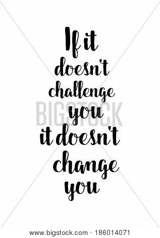 Lettering quotes motivation about life quote. Calligraphy Inspirational quote. If it doesn't challenge you, it doesn't change you.