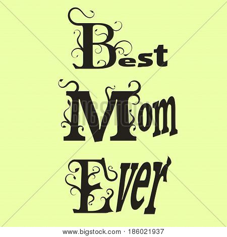 Vector illustration with the words Best Mom Ever floral design elements