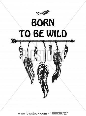 Inspirational quote born to be wild. Lettering inspirational quote design or posters, t-shirts, advertisement.
