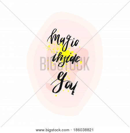 Magic inside you.Inspirational modern ink brush textured handwritten quote with magic inspirational text on pastel background.Vector brush calligraphy inscription for cards, posters, sign, logo, tshirt.