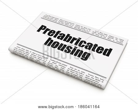 Building construction concept: newspaper headline Prefabricated Housing on White background, 3D rendering