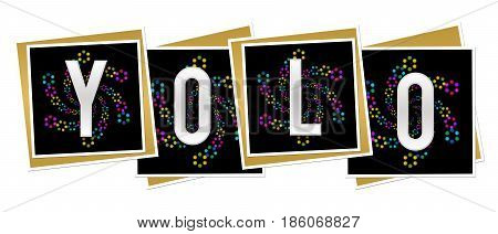 YOLO concept image with text alphabets written over dark colorful background.