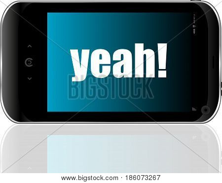 Business Concept. Text Yeah . Detailed Modern Smart Phone