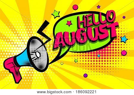 Advertising message megaphone, bullhorn HELLO AUGUST. Comics book summer text balloon. Bubble season speech phrase. Cartoon font label. Sounds vector halftone sunbeam radial illustration background.