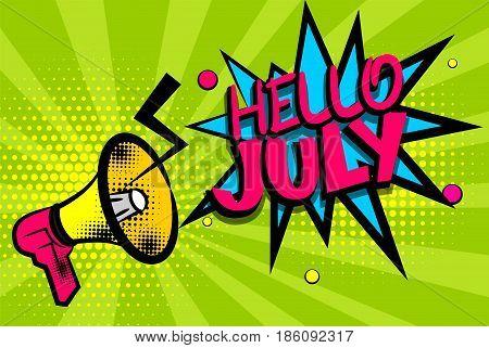 Advertising message megaphone, bullhorn HELLO JULY. Comics book summer text balloon. Bubble season speech phrase. Cartoon font label. Sounds vector halftone sunbeam radial illustration background.