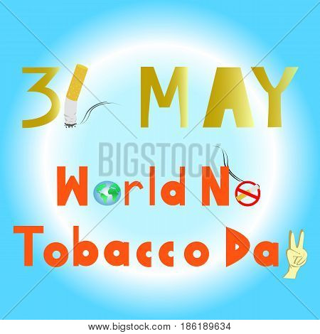 World No Tobacco Day hand made fonts with cigarettes, hand fight sign and the world. 31 MAY all year.PLEASE QUIT! . vector . illustration. graphic design.