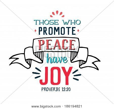 Those Who Promote Peace Have Joy Bible Scripture Hand lettering Emblem design with banner and accents on white background from Book of Proverbs