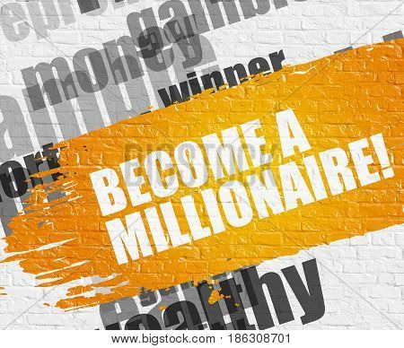 Education Service Concept: Become A Millionaire on Yellow Distressed Brush Stroke. Become A Millionaire - on Brick Wall with Wordcloud Around. Modern Illustration.