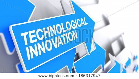 Technological Innovation, Text on Blue Cursor. Technological Innovation - Blue Arrow with a Message Indicates the Direction of Movement. 3D.