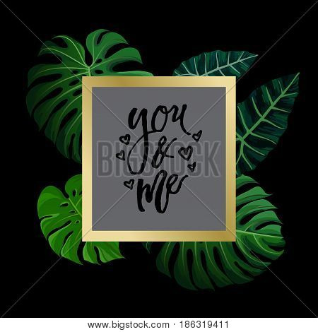Tropical design with green exotic palm leaves on black square frame and love calligraphy lettering you and me. Vector illustration stock vector.