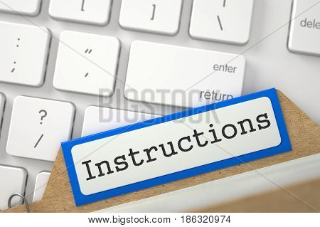 Instructions written on Blue Folder Index on Background of Modern Laptop Keyboard. Closeup View. Blurred Image. 3D Rendering.
