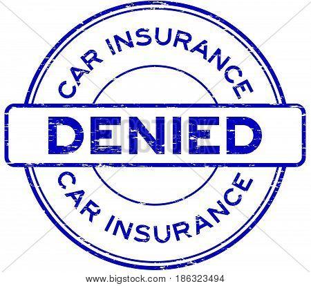 Grunge blue car insurance denied round rubber seal stamp on white background