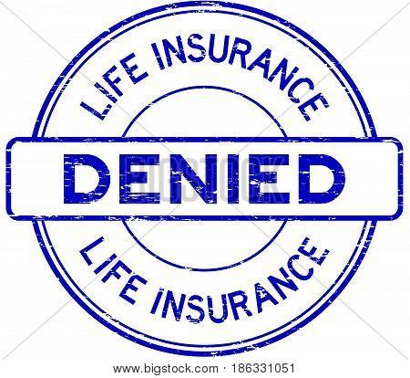 Grunge blue life insurance denied round rubber seal stamp