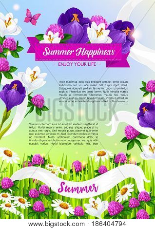 Happy Summer poster with blooming flowers or crocuses and irises or blue viola blossoms and clover buds, blooming daisy petals and flourish ribbons with butterflies on green summertime meadow