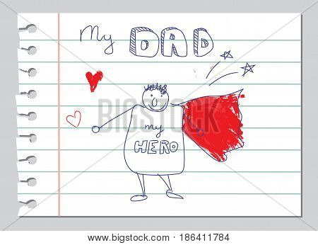 Happy Fathers Day doodle vector card. My Dad is my hero. Daddy hand drawn by a kid in a hero costume on a lined notebook page.