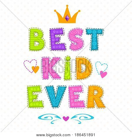 Best kid ever. Funny vector childish illustration with slogan for t shirt print design.