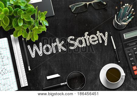 Work Safety. Business Concept Handwritten on Black Chalkboard. Top View Composition with Chalkboard and Office Supplies. 3d Rendering. Toned Image.
