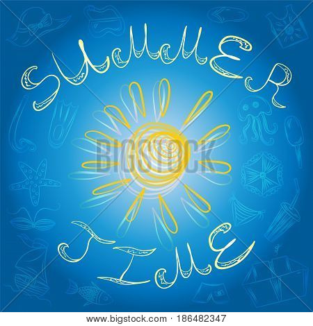 Summer Time. Hand Drawings of Summer Symbols and Yellow Sun on Blue. Vector Illustration.