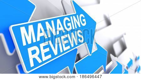 Managing Reviews - Blue Pointer with a Text Indicates the Direction of Movement. Managing Reviews, Label on the Blue Pointer. 3D render.