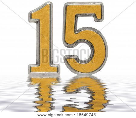 Numeral 15, Fifteen, Reflected On The Water Surface, Isolated On White, 3D Render