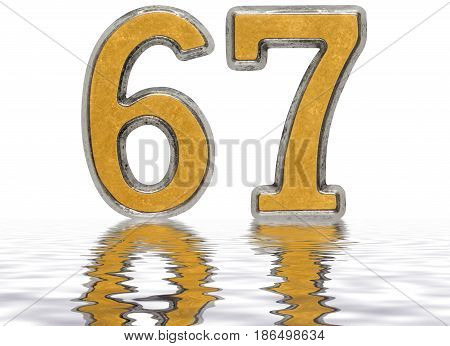Numeral 67, Sixty Seven, Reflected On The Water Surface, Isolated On White, 3D Render