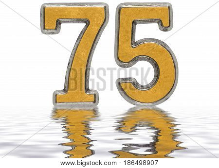 Numeral 75, Seventy Five, Reflected On The Water Surface, Isolated On White, 3D Render
