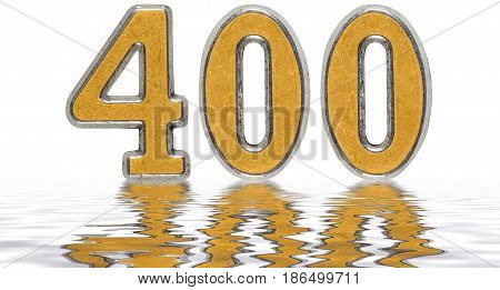 Numeral 400, Four Hundred, Reflected On The Water Surface, Isolated On White, 3D Render